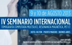 IV SEMINARIO INTERNACIONAL DE TOMOGRAFIA COMPUTADA MULTISLICE, RESONANCIA MAGNETICA Y PET-CT