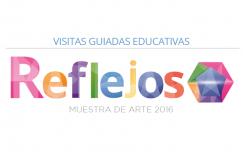 Visitas guiadas educativas: REFLEJOS 2016