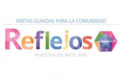 Visitas guiadas para la comunidad: REFLEJOS 2016